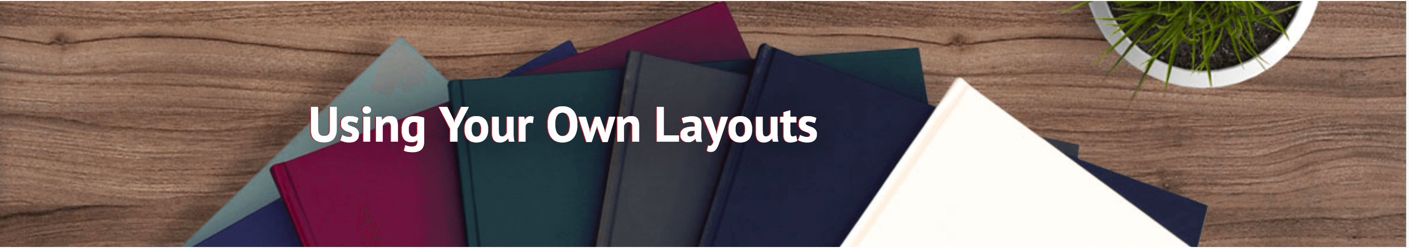 Using your own layouts